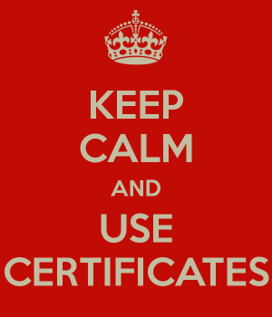 keep calm and use certificates